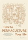 How to Permaculture Your Life : Strategies, skills and techniques for the transition to a greener world - Book