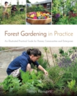 Forest Gardening in Practice : An Illustrated Practical Guide for Homes, Communities and Enterprises - Book