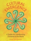 Cultural Emergence : A Toolkit for Transforming Ourselves & the World - Book
