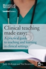 Clinical Teaching Made Easy : A Practical Guide to Teaching and Learning in a Clinical Setting - Book