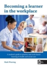Becoming a Learner in the Workplace : A Student's Guide to Practice and Work-Based Learning in Health and Social Care - Book