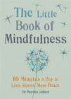 The Little Book of Mindfulness : 10 minutes a day to less stress, more peace - Book