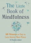 The Little Book of Mindfulness : 10 minutes a day to less stress, more peace - eBook
