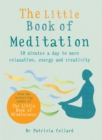 The Little Book of Meditation : 10 minutes a day to more relaxation, energy and creativity - Book