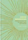 Good Mornings : Morning Rituals for Wellness, Peace and Purpose - Book