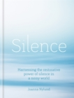 Silence : Harnessing the restorative power of silence in a noisy world - Book