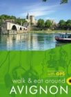 Walk & Eat Around Avignon : walks, restaurants and recipes - Book
