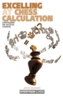 Excelling at Chess Calculation : Capitalising on Tactical Chances - Book