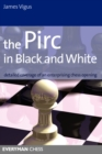 The Pirc in Black and White : Detailed Coverage of an Enterprising Chess Opening - Book