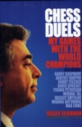 Chess Duels : My Games with the World Champions - Book