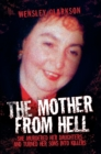 The Mother From Hell - She Murdered Her Daughters and Turned Her Sons into Murderers - eBook