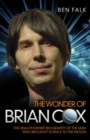 The Wonder of Brian Cox - The Unauthorised Biography of the Man Who Brought Science to the Nation - eBook