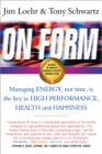 On Form : Managing Energy, Not Time, is the Key to High Performance, Health and Happiness - Book