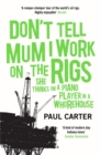 Don't Tell Mum I Work on the Rigs : (She Thinks I'm a Piano Player in a Whorehouse) - Book