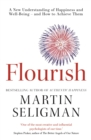 Flourish : A New Understanding of Happiness and Wellbeing: The practical guide to using positive psychology to make you happier and healthier - eBook