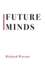 Future Minds : How the Digital Age Is Changing Our Minds, Why This Matters, and What We Can Do About It - Book