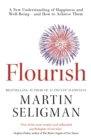 Flourish : A New Understanding of Happiness and Wellbeing: The practical guide to using positive psychology to make you happier and healthier - Book