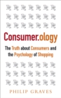 Consumerology : The Truth about Consumers and the Psychology of Shopping - Book
