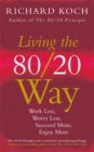 Living the 80/20 Way : Work Less, Worry Less, Succeed More, Enjoy More - Use The 80/20 Principle to invest and save money, improve relationships and become happier - Book