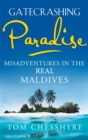 Gatecrashing Paradise : Misadventure in the Real Maldives - Book