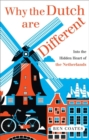 Why the Dutch are Different : A Journey into the Hidden Heart of the Netherlands - Book