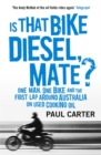 Is that Bike Diesel, Mate? : One Man, One Bike, and the First Lap Around Australia on Used Cooking Oil - Book