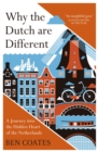 Why the Dutch are Different : A Journey into the Hidden Heart of the Netherlands: From Amsterdam to Zwarte Piet, the acclaimed guide to travel in Holland - Book