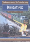 Dining at Speed : A Celebration of 125 Years of Railway Catering - Book