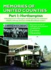 Memories of United Counties - Northampton : Reminiscences of Staff Past and Present Headquarters * Derngate and Greyfriars Bus Stations * Rothersthorpe Avenue and Bedford Road Works v. 1 - Book