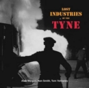 Lost Industries of the Tyne - Book