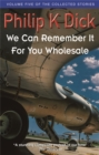 We Can Remember It For You Wholesale : Volume Five Of The Collected Stories - Book