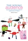 The Young Audience : Exploring and Enhancing Children's Experiences of Theatre - eBook
