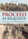 Proceed As Requisite : The Exploits of a WWI Submariner - Book
