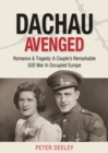 Dachau Avenged : Romance & Tragedy: A Couple's Remarkable SOE War in Occupied Europe - Book
