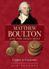 Matthew Boulton and the Soho Mint : Copper to Customer - Book
