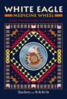 White Eagle Medicine Wheel : Native American Wisdom as a Way of Life - Book
