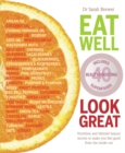 Eat Well Look Great : Nutrition and Lifestyle Secrets to Make You Feel Good from the Inside out - Book