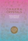 Chakra Crystals : Promote Balance and Self-Healing Through Crystal Meditations - Book