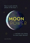 Moonpower : How to Work with the Phases of the Moon and Plan Your Timing for Every Major Decision - Book