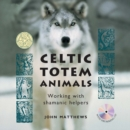Celtic Totem Animals : Working with shamanic helpers - Book