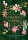 A Spellbook for the Seasons : Welcome Natural Change with Magical Blessings - Book