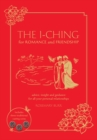 The I Ching for Romance & Friendship : Advice, Insight and Guidance for All Your Personal Relationships - Book
