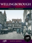 Wellingborough : Living Memories - Book