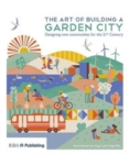The Art of Building a Garden City : Designing New Communities for the 21st Century - Book