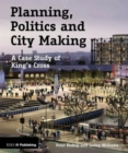 Planning, Politics and City-Making : A Case Study of King's Cross - Book