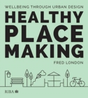 Healthy Placemaking : Wellbeing Through Urban Design - Book