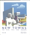 New Towns : The Rise, Fall and Rebirth - Book
