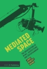 Mediated Space : The architecture of news, advertising and entertainment - Book