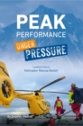 Peak Performance Under Pressure : Lessons from a Helicopter Rescue Doctor - eBook