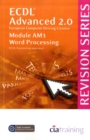 ECDL Advanced Syllabus 2.0 Revision Series Module AM3 Word Processing : Module AM3 - Book